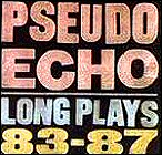 Pseudo Echo - Long Plays '83-'87