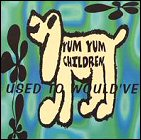 Yum Yum Children - Used To Would've