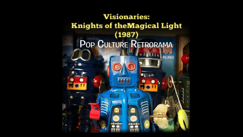 Visionaries Knights of the Magical Light - Pop Culture Retrorama Podcast - Ep - 013